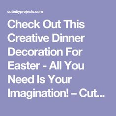 Check Out This Creative Dinner Decoration For Easter - All You Need Is Your Imagination! – Cute DIY Projects