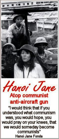 Jane Fonda - Hanoi Jane during the Vietnam War - insane ! Wonder if she feels that way now? Young and very 'dumb Jane' .