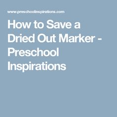 How to Save a Dried Out Marker - Preschool Inspirations