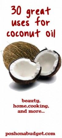 30 Great Uses for Coconut Oil- I'm going to try these