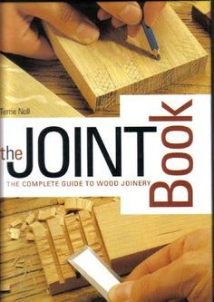The Joint Book The Complete Guide to Wood Joinery One of THE best and most informative online resources for joinery!