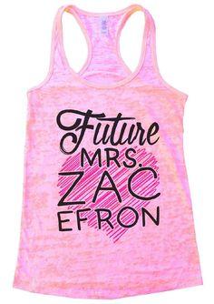 Future Mrs. ZAC EFRON Burnout Tank Top By Funny Threadz