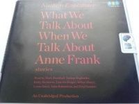 What We Talk About When We Talk About Anne Frank stories written by Nathan Englander performed by Fred Sanders, Lorna Raver, Lincoln Hoppe and John Rubinstein on CD (Unabridged)