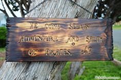 Ye Come Seekin' Adventure and Salty Ol' Pirates, eh?  Here be a perfect sign for yer pirate's den!