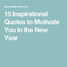 15 Inspirational Quotes to Motivate You in the New Year