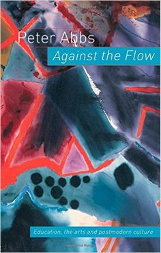Against the Flow: Education, the Art and Postmodern Culture: Peter Abbs: 9780415297929: Amazon.com: Books
