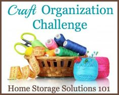 Step by step instructions for organizing your craft supplies, equipment and tools, plus criteria to help you declutter some of it {Week #29 of the 52 Week Organized Home Challenge on Home Storage Solutions 101}