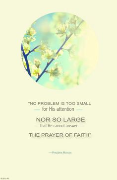 """No problem is too small for His attention, nor so large that He cannot answer the prayer of faith"""