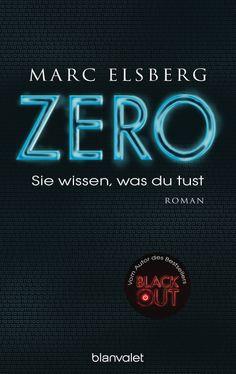 Wer sich im Netz bewegt, für den gibt es kein Entkommen... ZERO - Sie wissen, was du tust von Marc Elsberg