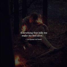 Everything that kills me make me feel alive. via (http://ift.tt/2nufu0y)