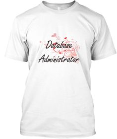 Database Administrator Heart Design White T-Shirt Front - This is the perfect gift for someone who loves Database Administrator. Thank you for visiting my page (Related terms: Professional jobs,job Database Administrator,Database Administrator,database administrators,mysql da ...)