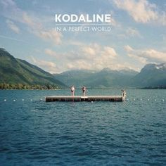 Kodaline | Releases | New Album - In A Perfect World