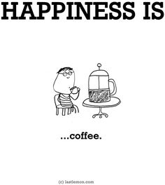"""Happiness is...coffee"" via www.LastLemon.com"