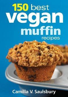 150 Best Vegan Muffin Recipes by Camilla Saulsbury,