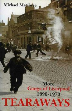 Tearaways: More Gangs Of Liverpool ~ Michael Macilwee ~