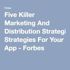 Five Killer Marketing And Distribution Strategies For Your App - Forbes Distribution Strategy, Marketing Plan, New Media, Apps, How To Plan, Learning, Queen, Beautiful, Studying