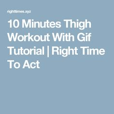 10 Minutes Thigh Workout With Gif Tutorial  |  Right Time To Act