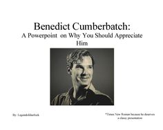 I need to have my sister look at this so she can understand why I'm a huge fan of Benedict,