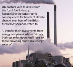 """The British Medical Association, the representative body of doctors in the UK, has voted to end its investments in fossil fuel companies, making it the first health organisation in the world to do so."" http://www.medact.org/news/uk-doctors-vote-end-investments-fossil-fuel-industry/"