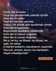 Kimi der ki kadın Uzun kış gecelerinde yatmak içindir. #nazım #hikmet #sözleri #yazar #şair #kitap #şiir #özlü #anlamlı #sözler Poetry Quotes, Words Quotes, Sayings, Meaningful Quotes, Cool Words, Karma, Quotations, Poems, Writer