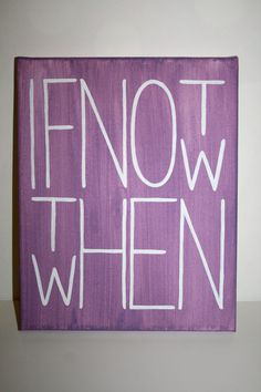 Quote Canvas Painting If Not Now Then When by KraftingInKaty