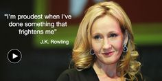 """I'm proudest when I've done something that frightens me."" Audio quote from J.K. Rowling. Click to play and hear her voice."