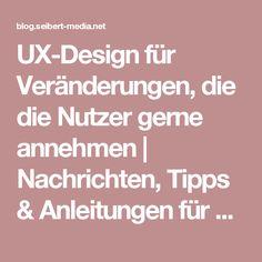 UX-Design für Veränderungen, die die Nutzer gerne annehmen   Nachrichten, Tipps & Anleitungen für Agile, Entwicklung, Atlassian Software (JIRA, Confluence, Stash, ...) und //SEIBERT/MEDIA