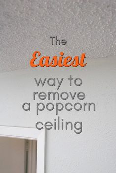 The Easiest way to remove a popcorn ceiling