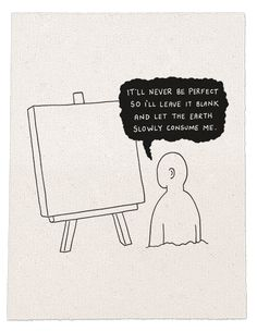It'll never be perfect so I'll leave it blank and let the Earth slowly consume me. Mood Quotes, Art Quotes, Positive Quotes, Vent Art, Les Sentiments, Artist Life, Statements, Aesthetic Art, Inspire Me