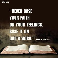 """Never base your faith on your feelings. Base it on God's word"" (Kenneth Copeland). #KWMinistries"