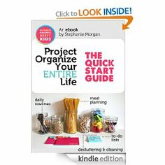 Project Organize Your ENTIRE Life: The Quick Start Guide: Stephanie Morgan: Amazon.com: Kindle Store