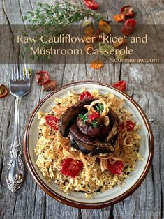 """Raw Cauliflower 'Rice' and Mushroom Casserole. This dish is a sure-fire way to enjoy winter """"cooking.""""  Enjoy!"""