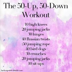 The 50-Up, 50-Down Workout// This whole blog is awesome! GOALS GOALS GOALS: Goal lb: back to 105lbs, bitches! 10 lbs to go!
