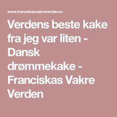 Verdens beste kake fra jeg var liten - Dansk drømmekake - Franciskas Vakre Verden