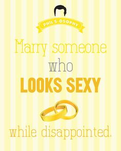 """Marry someone who looks sexy while disappointed."" `- 'Phils-osophy' ~ Quote Poster by Carol (popartpress) ~ Modern Family Quotes #modernfamily #modernfamilyquotes"