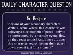 ★ Daily Character Question ★No RespitePick one of your secondary characters:Write a scene where this character was enjoying a nice moment of peace– only to be interrupted by a terrible event. How do they react to this? And, above all, does this character regret letting their guard down, even if just for a moment?Any work you create based off this prompt belongs to you, no sourcing is necessary though it would be really appreciated! And don't forget to tag maxkirin (or tweet @MistreKirin), so…