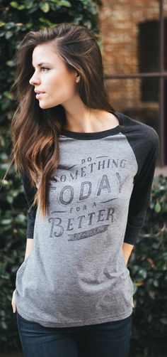 Do something today for a better tomorrow! || Inspiring message, comfy shirt AND it gives back to charity. What's not to love?!