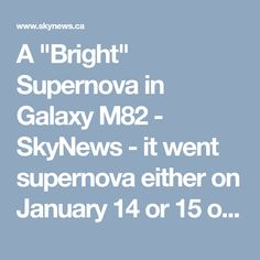 """A """"Bright"""" Supernova in Galaxy M82 - SkyNews - it went supernova either on January 14 or 15 of the year 2014 and was dubbed the """"Holy Grail"""" after it was spotted on January 21, 2014."""