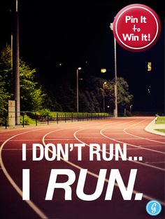 I Don't Run... I RUN.     (+ Pin It to Win It: add #greatist & the pinner w/ the most re-pins gets this beautiful poster for free!)