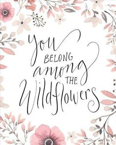 """Floral Art Print ~ """"You Belong Among The Wildflowers"""" Handlettering Calligraphy Printable Quote, 8x10 Inspirational Quotes Wall Art"""