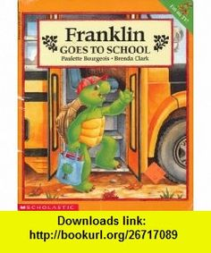 Franklin Goes to School (9780439040716) Paulette Bourgeois, Brenda Clark , ISBN-10: 043904071X  , ISBN-13: 978-0439040716 ,  , tutorials , pdf , ebook , torrent , downloads , rapidshare , filesonic , hotfile , megaupload , fileserve