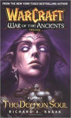 Warcraft: War of the Ancients #2: The Demon Soul (Bk. 2): Richard A. Knaak LORE MMORPG