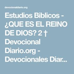 Estudios Biblicos - ¿QUE ES EL REINO DE DIOS? 2 † Devocional Diario.org - Devocionales Diarios Biblia