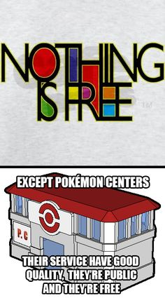 Nothing is free in real life but in Pokemon everyone's a millionaire