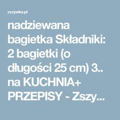 nadziewana bagietka Składniki:  2 bagietki (o długości 25 cm) 3.. na KUCHNIA+ PRZEPISY - Zszywka.pl