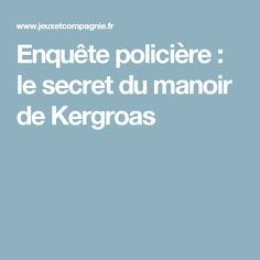 Enquête policière : le secret du manoir de Kergroas