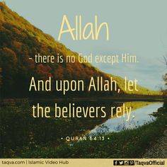 """""""#Allah - there is no #God except Him. And upon Allah let the #believers rely."""" #Quran 64:13 #Islam #muslim #tawakkul #trust #muslimah #muslims #ummah #sunnah #prophetmuhammad #prophetmuhammed #religion #truth #IslamicQuotes #IslamicReminder #QuranicQuotes #QuranicVerse #peace #life #lifestyle #wayoflife #islamic #iman #taqwa #taqva Allah Quotes, Muslim Quotes, Quran Quotes, Islamic Quotes, Hindi Quotes, Alhamdulillah, Hadith, Islam Quran, Islam Muslim"""