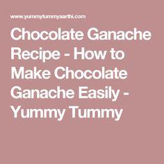 Chocolate Ganache Recipe - How to Make Chocolate Ganache Easily - Yummy Tummy