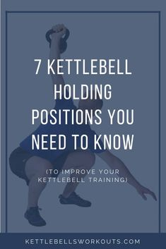 7 Kettlebell Holding Positions You Need To Know to Improve Your Kettlebell Training. Kettlebell Exercises can be Improved with these holding positions. Learn how to hold a kettlebell safely and correctly. #kettlebell #kettlebellworkout #fitness #exercise