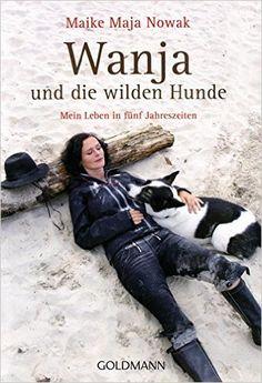 Wanja und die wilden Hunde: Mein Leben in fünf Jahreszeiten: Amazon.de: Maike Maja Nowak: Bücher